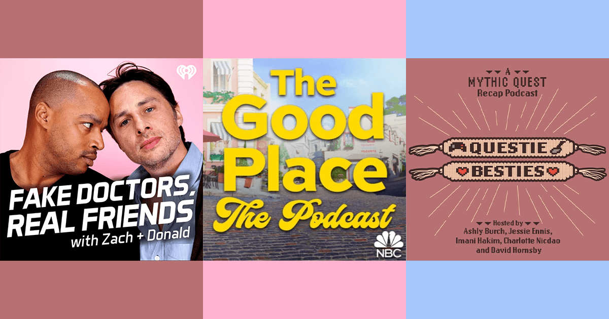 Cover images from three television podcasts discussed in this article: Fake Doctors, Real Friends, The Good Place-ThePodcast, and Questie Besties.